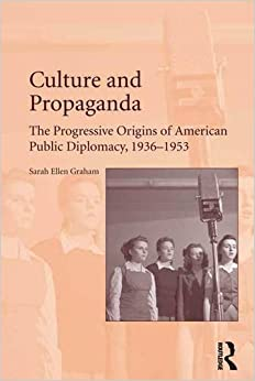 Book Culture and Propaganda: The Progressive Origins of American Public Diplomacy, 1936-1953