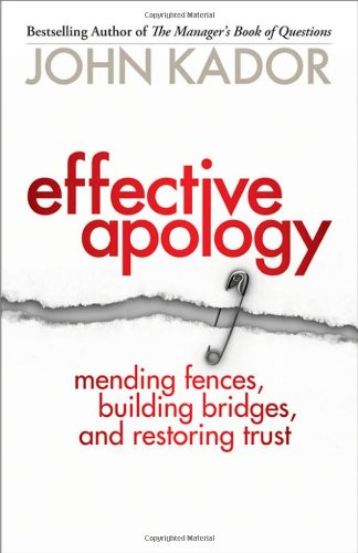 Effective Apology: Mending Fences, Building Bridges, and Restoring Trust
