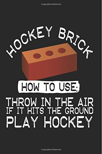 Hockey Brick How to Use: Throw in the Air If It Hits the Ground Play Hockey: Blank Books & Journals (Notebook, Journal,...