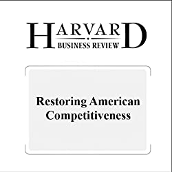 Restoring American Competitiveness (Harvard Business Review)