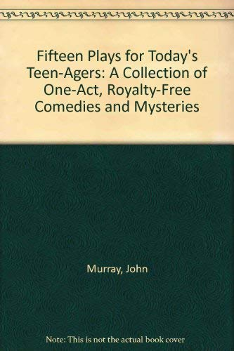 Fifteen Plays for Today's Teen-Agers: A Collection of One-Act, Royalty-Free Comedies and Mysteries