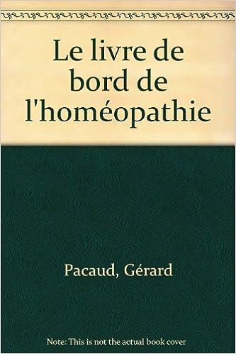 Téléchargez des livres à partir de google books pdf Le livre de bord de l'homéopathie by Gérard Pacaud PDF