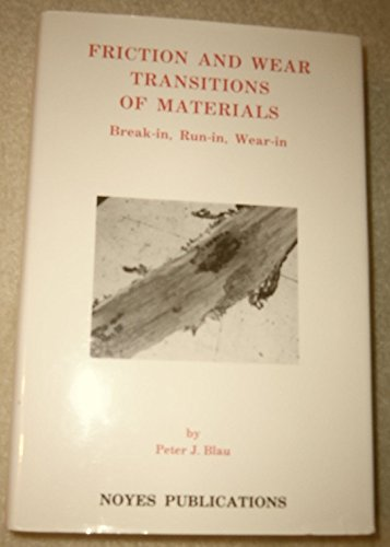Friction and Wear Transitions of Materials: Break-In, Run-In, Wear-In (Materials Science and Process Technology Series) by Peter J. Blau (1989-07-03)