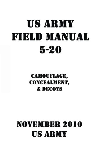 US Army Field Manual 5-20 Camouflage, Concealment, & Decoys