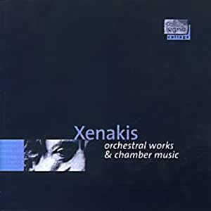 Xenakis: Orchestral Works & Chamber Music- Ata / N'shima / Metastaseis / Ioolko / Charisma / Jonchaies