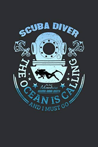 Scuba Diver The Ocean Is Calling And I Must Go, The Real Adventure Atlantic-Indian-Pacific: Scuba Diving Log Book, 6 x 9, 120 Cream Color Pages, Matte Finish Cover. (Indian Ocean Scuba)