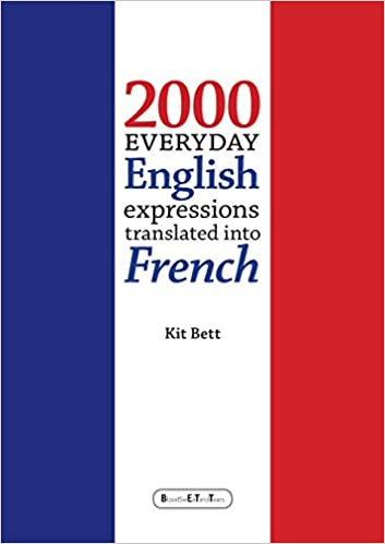 2000 Everyday English Expressions Translated Into French Kit Bett