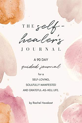 The Self-Healer's Journal: A 90 Day Guided Journal