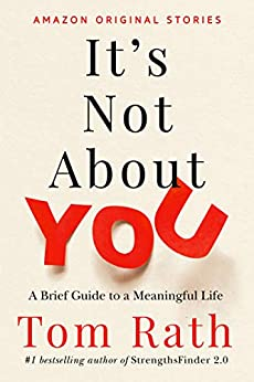 It's Not About You: A Brief Guide to a Meaningful Life by [Rath, Tom]