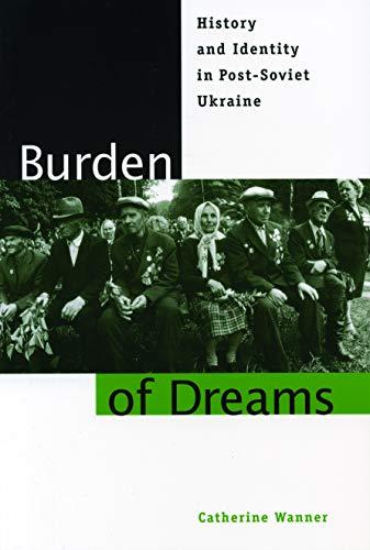 Burden of Dreams: History and Identity in Post-Soviet Ukraine (Post-Communist Cultural Studies)