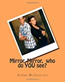 Mirror, Mirror, Who Do You See?, Norma McCandless, 1461133912