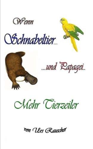 Wenn Schnabeltier und Papagei - 268 lustige Tierzeiler Taschenbuch – 6. Oktober 2014 Urs Rauscher 1502735687 POETRY / European / French European - French