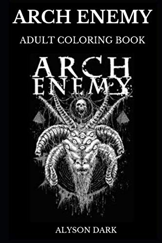 Arch Enemy Adult Coloring Book: Legendary Melodic Death Metal Founders and Amott Brothers, Extreme Music and Extreme Metal Culture Inspired Adult Coloring Book (Arch Enemy Books)