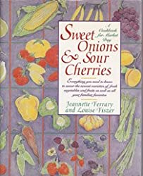 Sweet Onions and Sour Cherries: A Cookbook for Market Day