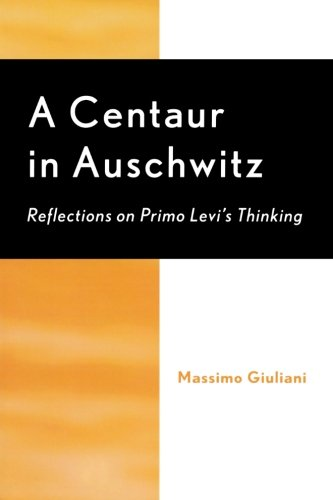 A Centaur in Auschwitz: Reflections on Primo Levi's Thinking