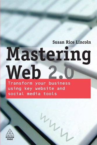 Download Mastering Web 2.0: Transform Your Business Using Key Website and Social Media Tools Pdf