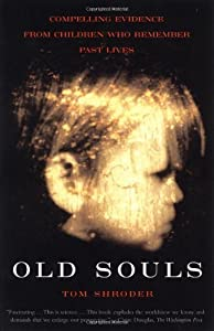 By TOM SHRODER OLD SOULS : THE SCIENTIFIC SEARCH FOR PROOF OF PAST LIVES