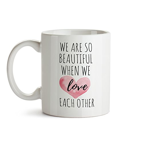 Coffee Mug Gift - We are beautiful When we love each other - Inspirational Mugs - MOM gift from Mommylicious Crafts