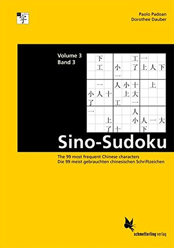 Sino-Sudoku. Band 3: The 99 most frequent Chinese characters / Die 99 meist gebrauchten chinesischen Schriftzeichen