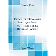 Éléments d'Économie Politique Pure, Ou Théorie de la Richesse Sociale (Classic Reprint)