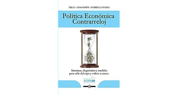 Amazon.com: POLÍTICA ECONÓMICA CONTRA RELOJ: Síntomas, diagnóstico y medidas para salir del cepo y volver a crecer (Spanish Edition) eBook: Diego Giacomini, ...