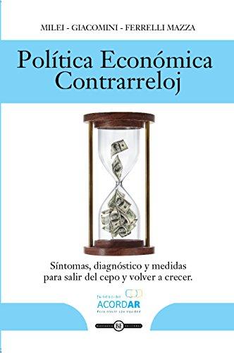 POLÍTICA ECONÓMICA CONTRA RELOJ: Síntomas, diagnóstico y medidas para salir del cepo y volver