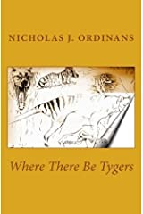 Where There Be Tygers by Nicholas J. Ordinans (2010-12-30) Paperback