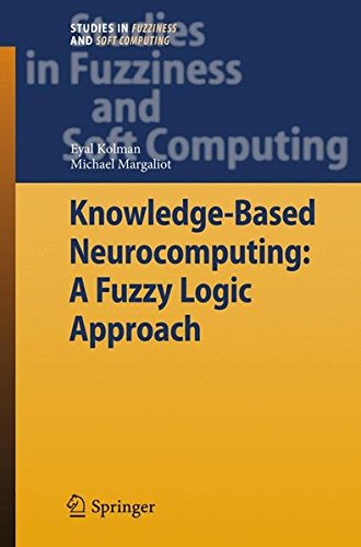 Knowledge-Based Neurocomputing: A Fuzzy Logic Approach (Studies in Fuzziness and Soft Computing) by Brand: Springer
