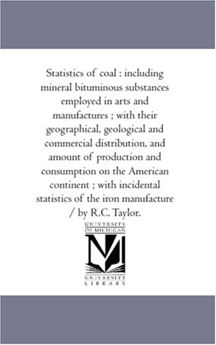 Download Statistics of coal : including mineral bituminous substances employed in arts and manufactures ; with their geographical, geological and commercial ... American continent ; with incidental statisti pdf epub
