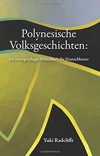 Polynesische Volksgeschichte: ein zweisprachiges Bilderbuch fur Deutschlerner  [Radcliffe, Yuki] (Tapa Blanda)
