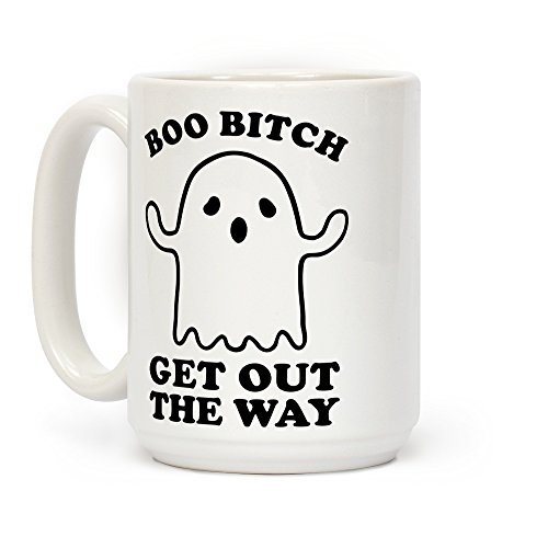 LookHUMAN Boo Bitch Get Out The Way White 15 Ounce Ceramic Coffee Mug -