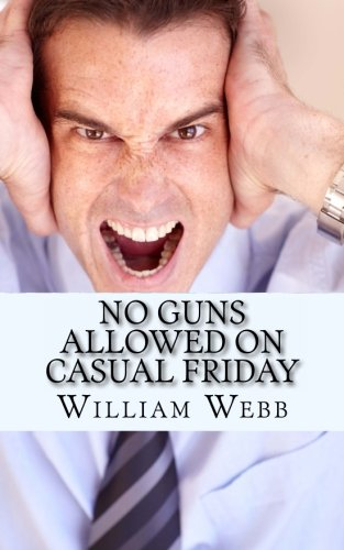 Download No Guns Allowed On Casual Friday: 15 Of the Scariest Co-Workers You Will Never Want to Work PDF