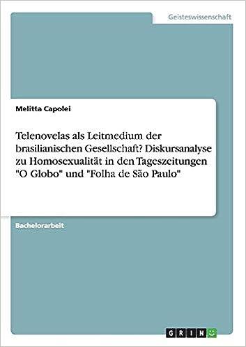 Diskursanalyse zu Homosexualität in den Tageszeitungen O Globo und Folha de São Paulo: Amazon.es: Melitta Capolei: Libros en idiomas extranjeros