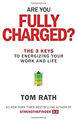 Are You Fully Charged? The 3 Keys To Energizing Your Work And Life