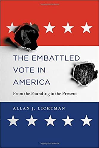 d1cca616 The Embattled Vote in America: From the Founding to the Present: Allan J.  Lichtman: 9780674972360: Amazon.com: Books