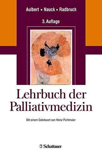 Lehrbuch der Palliativmedizin: Mit einem Geleitwort von Helmut Pichlmaier