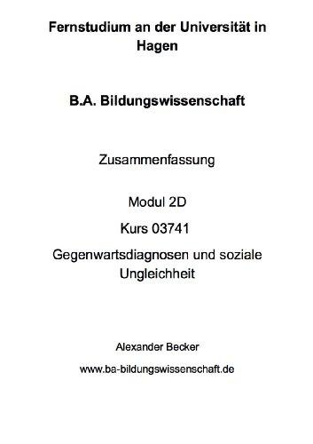 B.A. Bildungswissenschaft Zusammenfassung Modul 2D Kurs 03741 Gegenwartsdiagnosen und soziale Ungleichheit (German Edition)