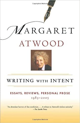 writing with intent  essays  reviews  personal prose       writing   intent  essays  reviews  personal prose       margaret atwood      amazon com  books