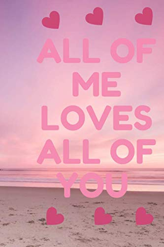 All Of Me Loves All Of You: Funny Valentines Day Gift Lined journal: best gift to your Sister / Sister Valentines Day / Sister Lover