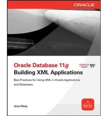 [(Oracle Database 11g Building Oracle XML DB Applications )] [Author: Jinyu Wang] [Sep-2011]