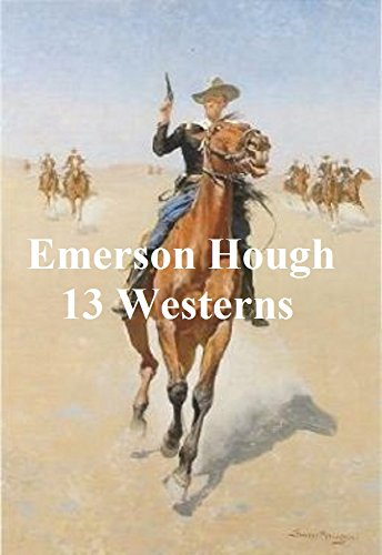 EMERSON HOUGH: 13 WESTERNS (ILLUSTRATED)