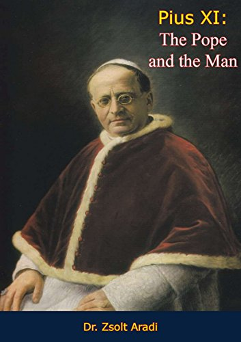 Pius XI: The Pope and the Man (English Edition)