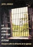 La Historia Como Ventana Al Futuro (Asociacion de Seminarios e Instituciones Teologicas)