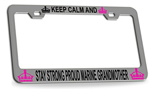 KEEP CALM AND STAY STRONG PROUD MARINE GRANDMOTHER Chrome Steel License Plate Frame Tag Holder ()