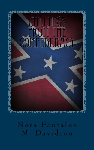 Cullings From The Confederacy: A Collection Of Southern Poems, Original And Others, Popular During The War Between The S