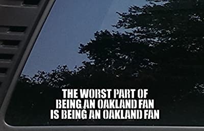 The Worst Part of being an OAKLAND Fan is being an OAKLAND fan - 9 inches by 2 1/2 inches die cut vinyl decal for cars, trucks, windows, boats, tool boxes, laptops - virtually any hard smooth surface