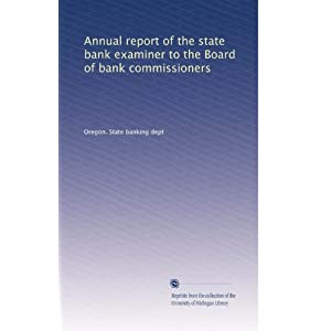Annual report of the state bank examiner to the Board of bank commissioners Oregon. State banking dept.