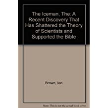 The Iceman, The: A Recent Discovery That Has Shattered the Theory of Scientists and Supported the Bible