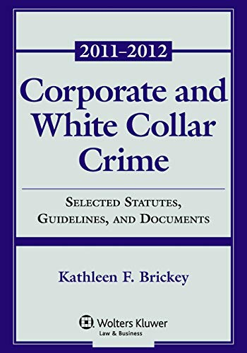 Corporate & White Collar Crime: Select Cases, Statutory Supplement & Documents 2011-2012 (Supplements)