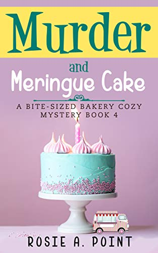 Murder and Meringue Cake (A Bite-sized Bakery Cozy Mystery Book 4) by [Point, Rosie A.]